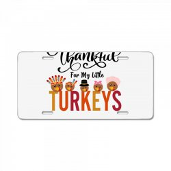 thankful for my little turkeys for light License Plate | Artistshot