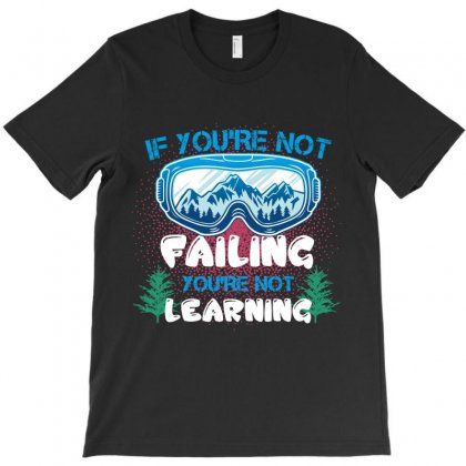 If You're Not Failing You're Not Learning T-shirt Designed By Wizarts