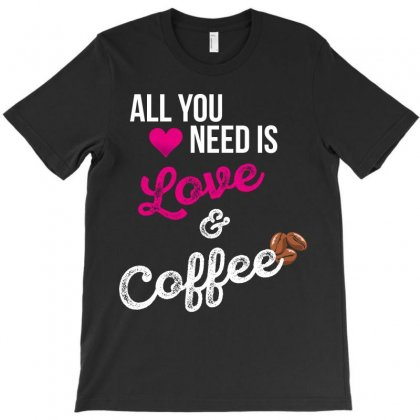 All You Need Is Love Coffee T-shirt Designed By Wizarts
