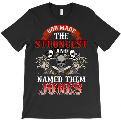 God Made The Strongest And Named Them Jones T-shirt Designed By Wizarts