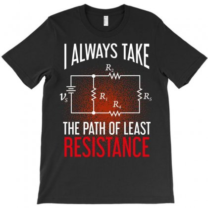 I Always Take The Path Of Least Resistance T-shirt Designed By Wizarts