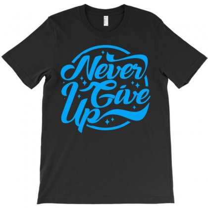 Never Give Up T-shirt Designed By Teeshop