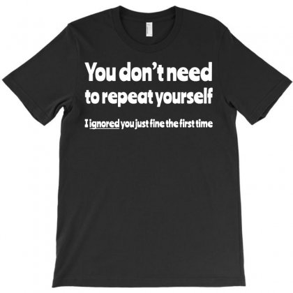 You Don't Need To Repeat Yourself Sarcastic Funny T-shirt Designed By Teeshop