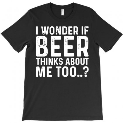 Beer Thinks About Me Graphic Novelty Sarcastic Adult Humor Mens Funny T-shirt Designed By Teeshop