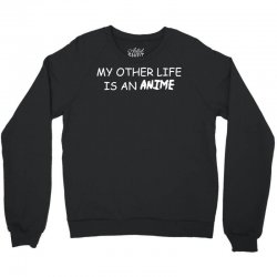 my other life is an anime Crewneck Sweatshirt | Artistshot