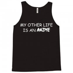 my other life is an anime Tank Top | Artistshot
