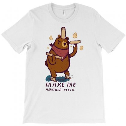 Make Me Another Pizza T-shirt Designed By Rendi