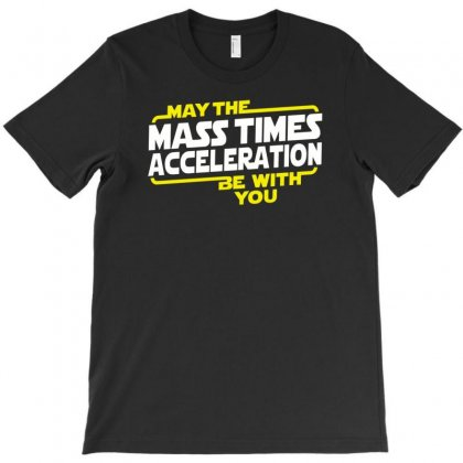 May The Mass X Acceleration T-shirt Designed By Rendi