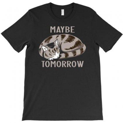 Maybe Tomorrow T-shirt Designed By Rendi