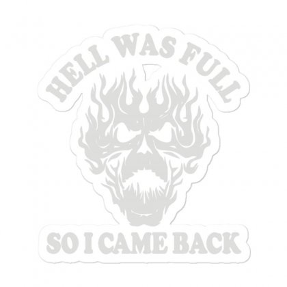 Hell Was Full So I Came Back (2) Sticker Designed By Toldo