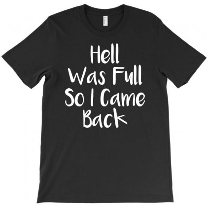 Hell Was Full So I Came Back T-shirt Designed By Toldo