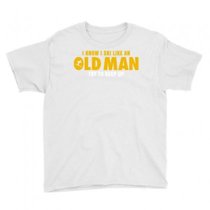 I Know I Ski Like An Old Man Try To Keep Up Youth Tee Designed By Helloshop