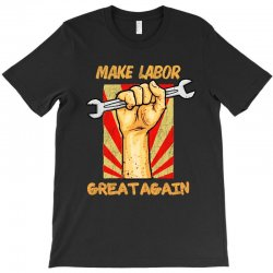 Make Labor Great Again T-shirt Designed By Mostwanted