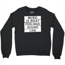 music is what feelings sounds like Crewneck Sweatshirt | Artistshot