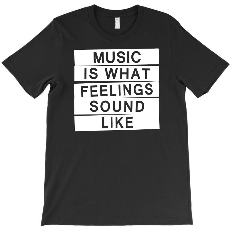 Music Is What Feelings Sounds Like T-shirt | Artistshot