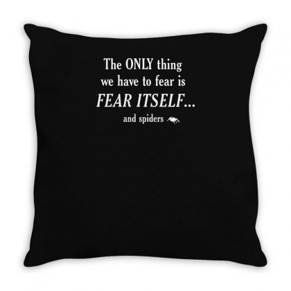 The Only Thing We Have To Fear Throw Pillow Designed By Yusup