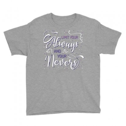 Limit Your Always And You Nevers Youth Tee Designed By Estore