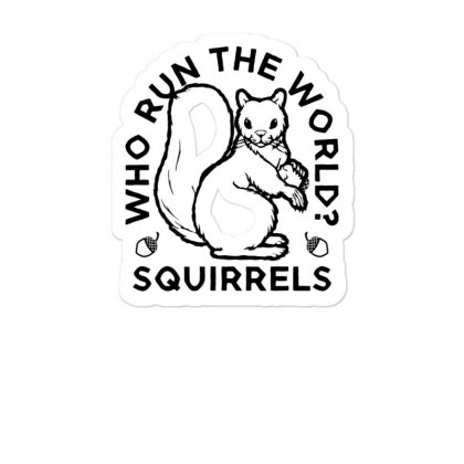 Who Run The World Squirrels Sticker Designed By Yusup