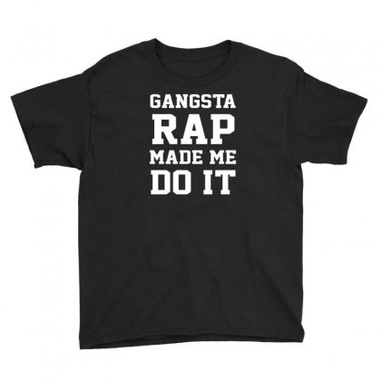 Gangsta Rap Made Me Do It Youth Tee Designed By Warief77