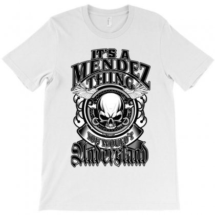 Mendez Name - It's A Mendez Thing T-shirt Designed By Tiococacola