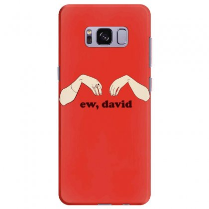 Ew David   Schitt's Creek Samsung Galaxy S8 Plus Case Designed By Animestars