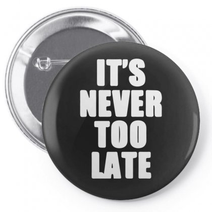 Its Never Too Late Pin-back Button Designed By Sucipto