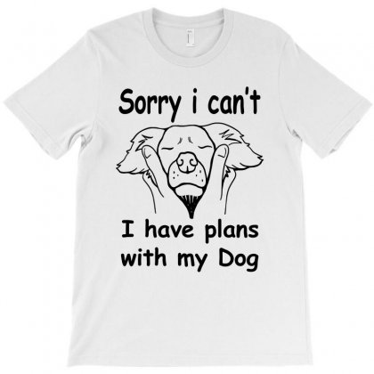 Sorry I Can't I Have Plans With My Dog T-shirt Designed By Budibaliski