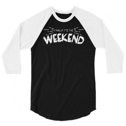 Finally It's The Weekend 3/4 Sleeve Shirt Designed By Sucipto