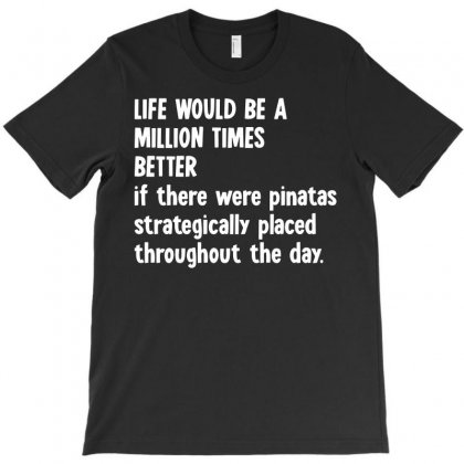Life Would Be Million Times Better T-shirt Designed By Enjang