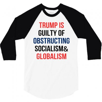 Trump Is Guilty Of Obstructing Socialism And Globalism 3/4 Sleeve Shirt Designed By William Art