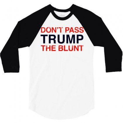 Don't Pass Trump The Blunt   For Light 3/4 Sleeve Shirt Designed By William Art