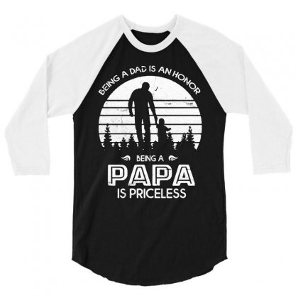 Being A Dad Is An Honor Being A Papa Is Priceless   White Style 3/4 Sleeve Shirt Designed By William Art