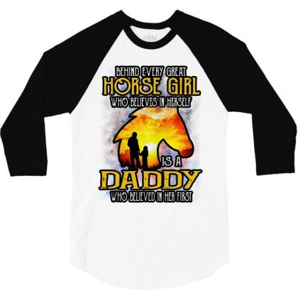 Behind Every Great Horse Girl Who Believes Is A Daddy 3/4 Sleeve Shirt Designed By William Art