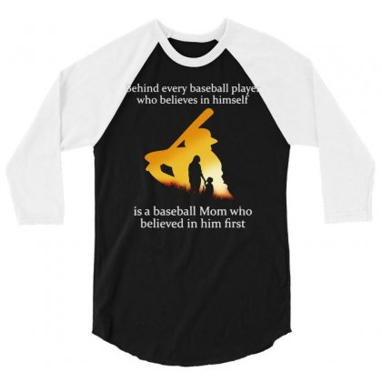 Behind Every Baseball Player Is A Mom That Believes 3/4 Sleeve Shirt Designed By William Art