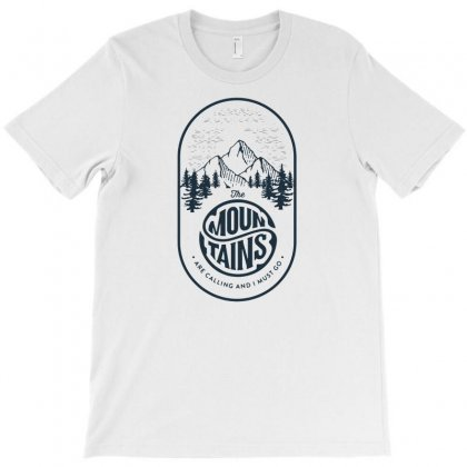 The Mountains Are Calling And I Must Go T-shirt Designed By Funtee