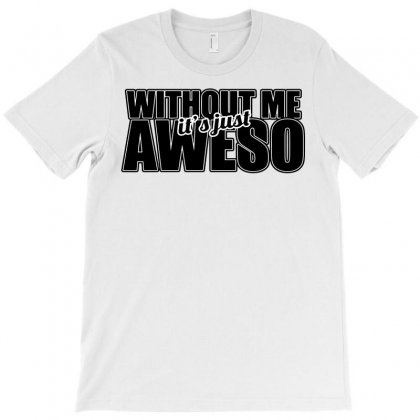Without Me It's Just Aweso T-shirt Designed By Funtee