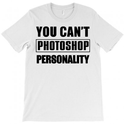 You Can't Photoshop Personality T-shirt Designed By Funtee