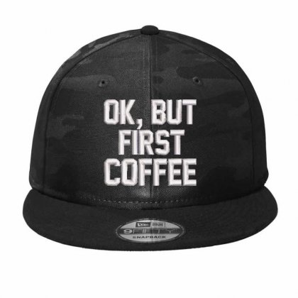 Ok, But First Coffee Embroidered Hat Camo Snapback Designed By Madhatter