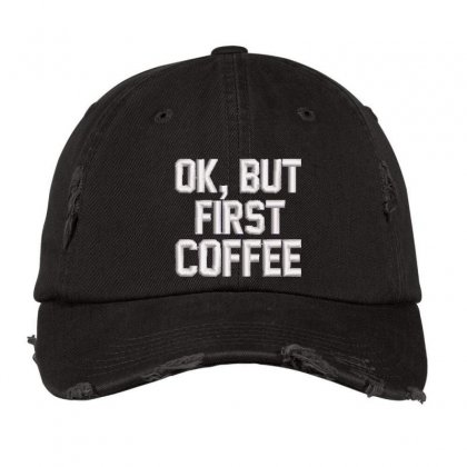 Ok, But First Coffee Embroidered Hat Distressed Cap Designed By Madhatter