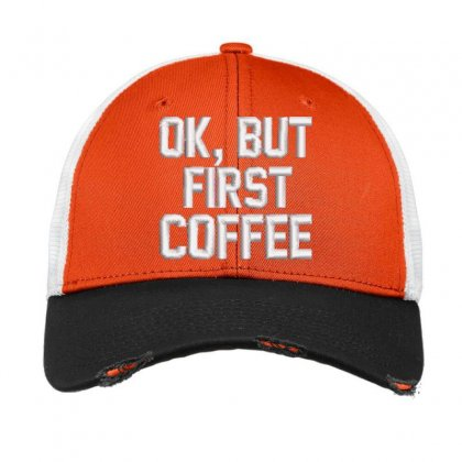 Ok, But First Coffee Embroidered Hat Vintage Mesh Cap Designed By Madhatter