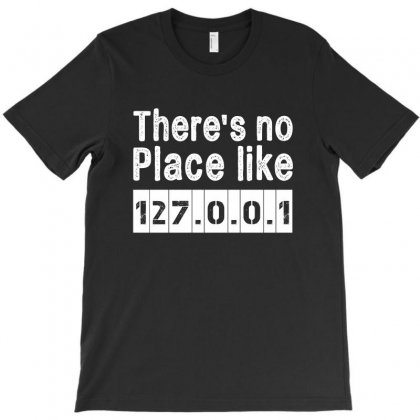 There's No Place Like 127.0.0.1 - Vintage T-shirt Designed By Helloshop