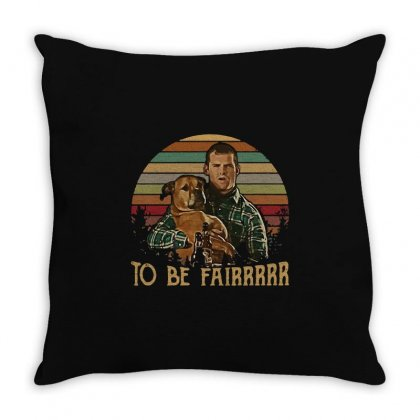Letterkenny Tribute To Be Fair Ceramic Throw Pillow Designed By Blackstars