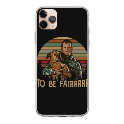 Letterkenny Tribute To Be Fair Ceramic Iphone 11 Pro Max Case Designed By Blackstars