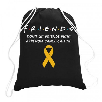 Friends Don't Let Friends Fight Appendix Cancer Alone Drawstring Bags Designed By Hot Maker