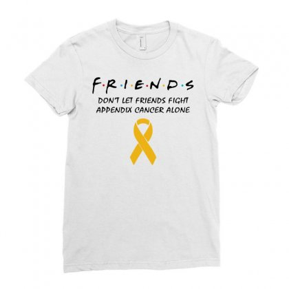 Friends Don't Let Friends Fight Appendix Cancer Alone   For Light Ladies Fitted T-shirt Designed By Hot Maker
