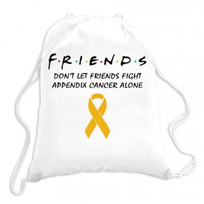 Friends Don't Let Friends Fight Appendix Cancer Alone   For Light Drawstring Bags Designed By Hot Maker