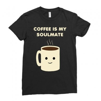 Coffee Is My Soulmate Ladies Fitted T-shirt Designed By Hot Maker