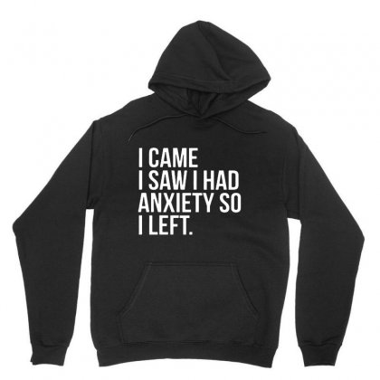 I Came I Saw I Had Anxiety So I Left   White Text Unisex Hoodie Designed By Jablay