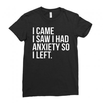 I Came I Saw I Had Anxiety So I Left   White Text Ladies Fitted T-shirt Designed By Jablay