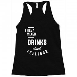 I Have Mixed Drinks About Feelings Funny Drinking Racerback Tank | Artistshot